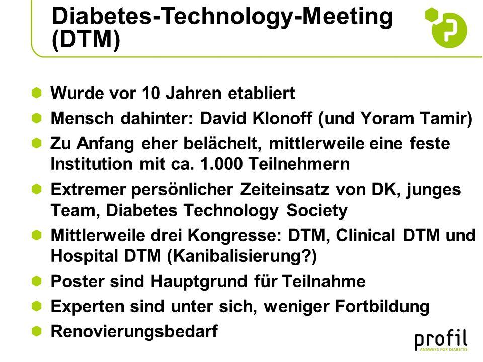 Diabetes-Technology-Meeting (DTM) Wurde vor 10 Jahren etabliert Mensch dahinter: David Klonoff (und Yoram Tamir) Zu Anfang eher belächelt, mittlerweile eine feste Institution mit ca.