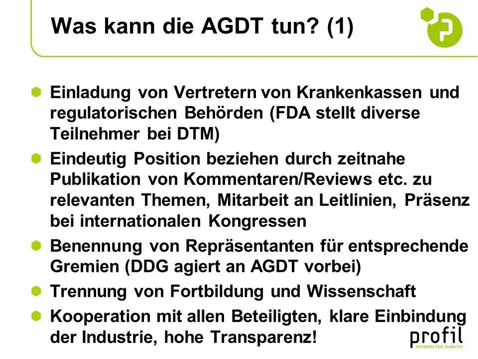 Was kann die AGDT tun? (1) Einladung von Vertretern von Krankenkassen und regulatorischen Behörden (FDA stellt diverse Teilnehmer bei DTM) Eindeutig P