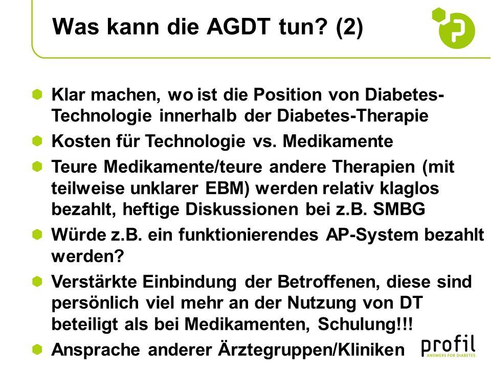 Was kann die AGDT tun? (2) Klar machen, wo ist die Position von Diabetes- Technologie innerhalb der Diabetes-Therapie Kosten für Technologie vs. Medik