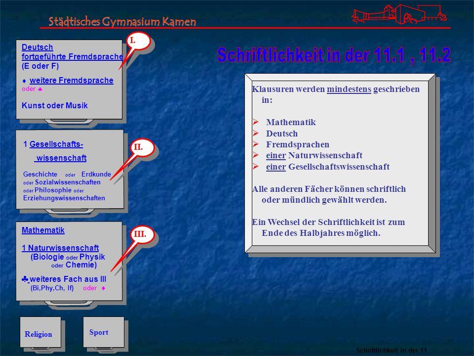 Schriftlichkeit in der 11 Religion Sport III. II. I. Klausuren werden mindestens geschrieben in: Mathematik Deutsch Fremdsprachen einer Naturwissensch