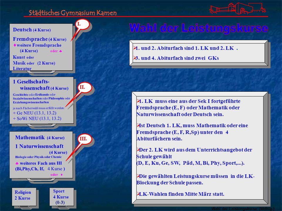1. LK muss eine aus der Sek I fortgeführte Fremdsprache (E, F) oder Mathematik oder Naturwissenschaft oder Deutsch sein. Ist Deutsch 1. LK, muss Mathe
