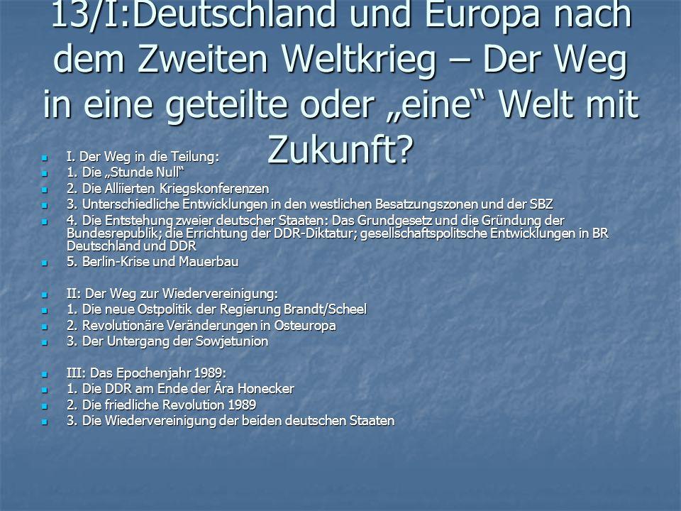 13/I:Deutschland und Europa nach dem Zweiten Weltkrieg – Der Weg in eine geteilte oder eine Welt mit Zukunft? I. Der Weg in die Teilung: I. Der Weg in