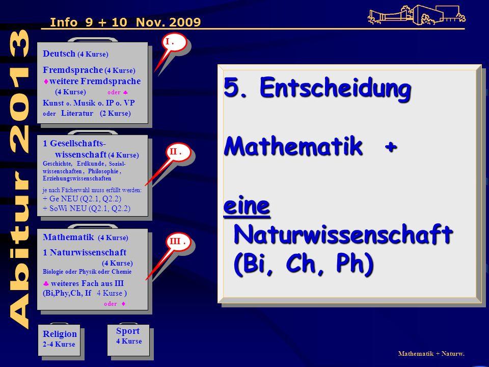 Mathematik + Naturw. 5. Entscheidung Mathematik + eine Naturwissenschaft (Bi, Ch, Ph) 5.