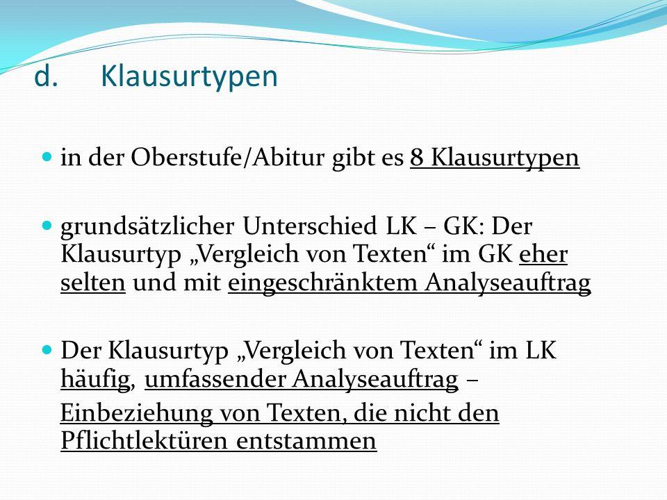 d.Klausurtypen in der Oberstufe/Abitur gibt es 8 Klausurtypen grundsätzlicher Unterschied LK – GK: Der Klausurtyp Vergleich von Texten im GK eher selt