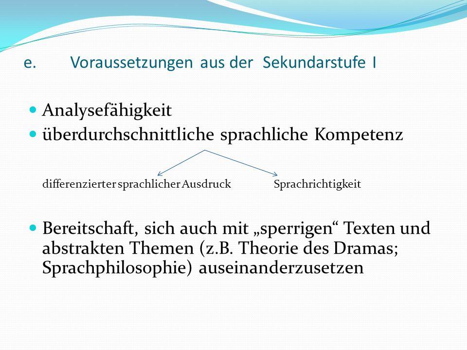 e.Voraussetzungen aus der Sekundarstufe I Analysefähigkeit überdurchschnittliche sprachliche Kompetenz differenzierter sprachlicher Ausdruck Sprachric