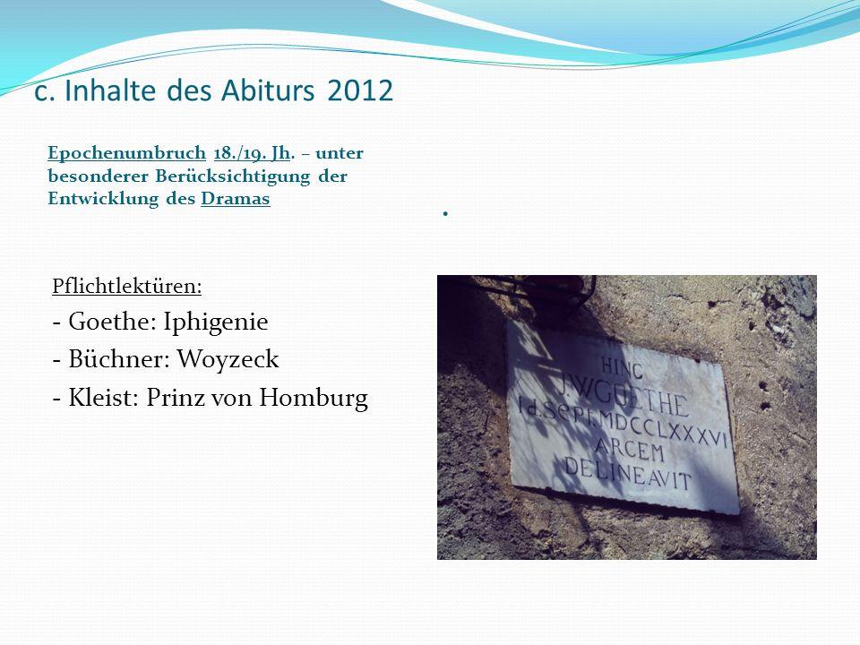 c. Inhalte des Abiturs 2012 Epochenumbruch 18./19. Jh. – unter besonderer Berücksichtigung der Entwicklung des Dramas. Pflichtlektüren: - Goethe: Iphi