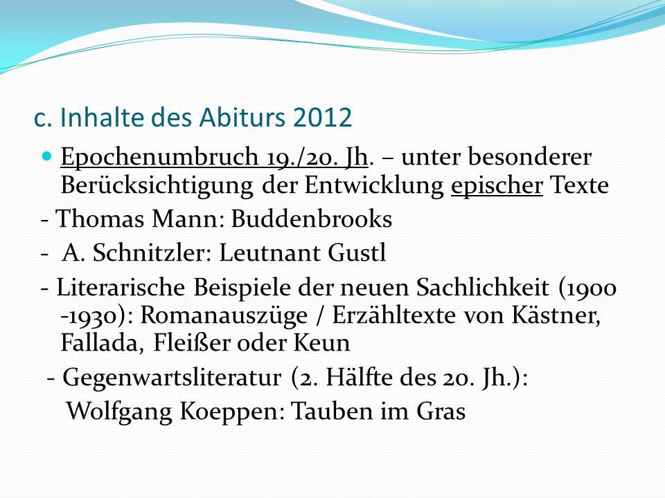 c. Inhalte des Abiturs 2012 Epochenumbruch 19./20. Jh. – unter besonderer Berücksichtigung der Entwicklung epischer Texte - Thomas Mann: Buddenbrooks