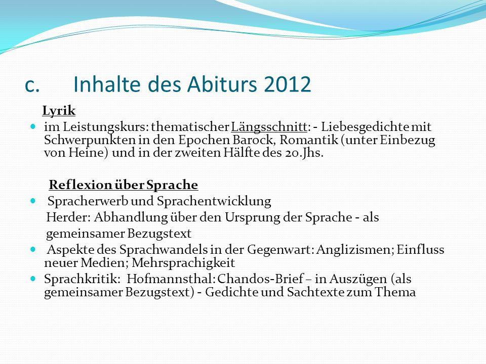 c. Inhalte des Abiturs 2012 Lyrik im Leistungskurs: thematischer Längsschnitt: - Liebesgedichte mit Schwerpunkten in den Epochen Barock, Romantik (unt