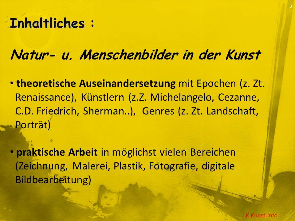 LK Kunst-Info 3 Inhaltliches : Natur- u. Menschenbilder in der Kunst theoretische Auseinandersetzung mit Epochen (z. Zt. Renaissance), Künstlern (z.Z.