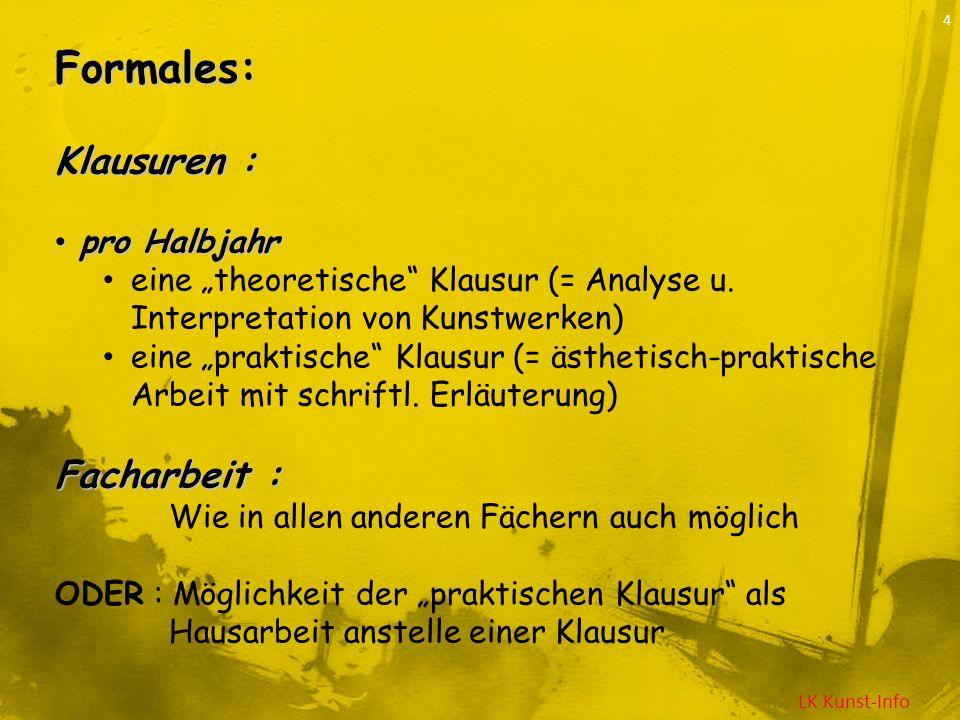 LK Kunst-Info 4Formales: Klausuren : pro Halbjahr pro Halbjahr eine theoretische Klausur (= Analyse u. Interpretation von Kunstwerken) eine praktische