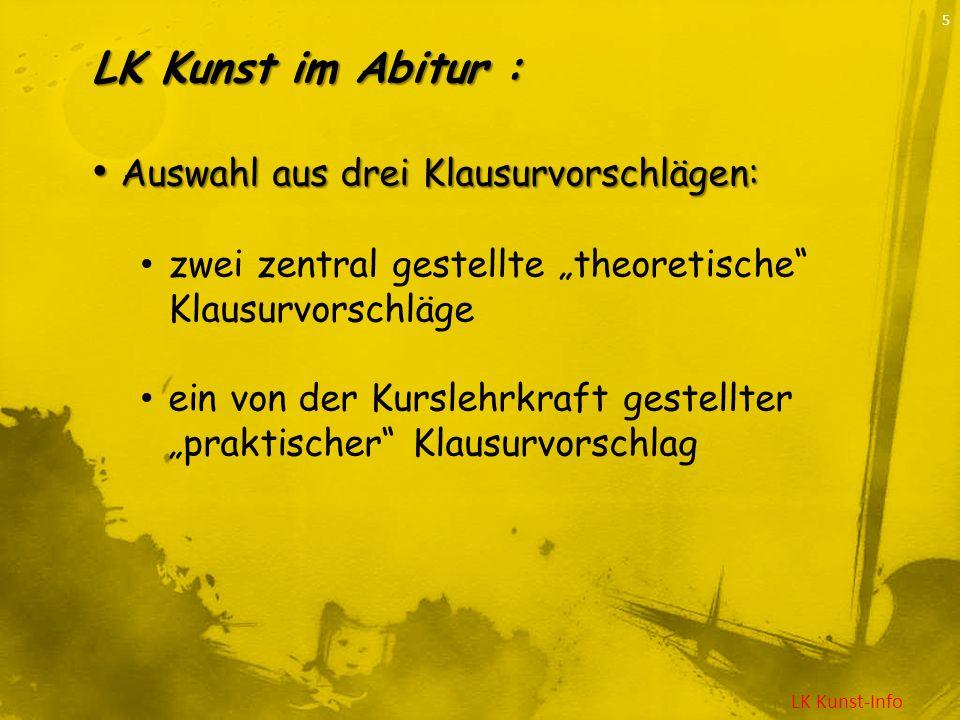 LK Kunst-Info 5 LK Kunst im Abitur : Auswahl aus drei Klausurvorschlägen: Auswahl aus drei Klausurvorschlägen: zwei zentral gestellte theoretische Kla
