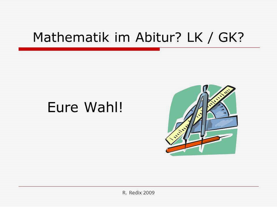 R. Redix 2009 Mathematik im Abitur? LK / GK? Eure Wahl!