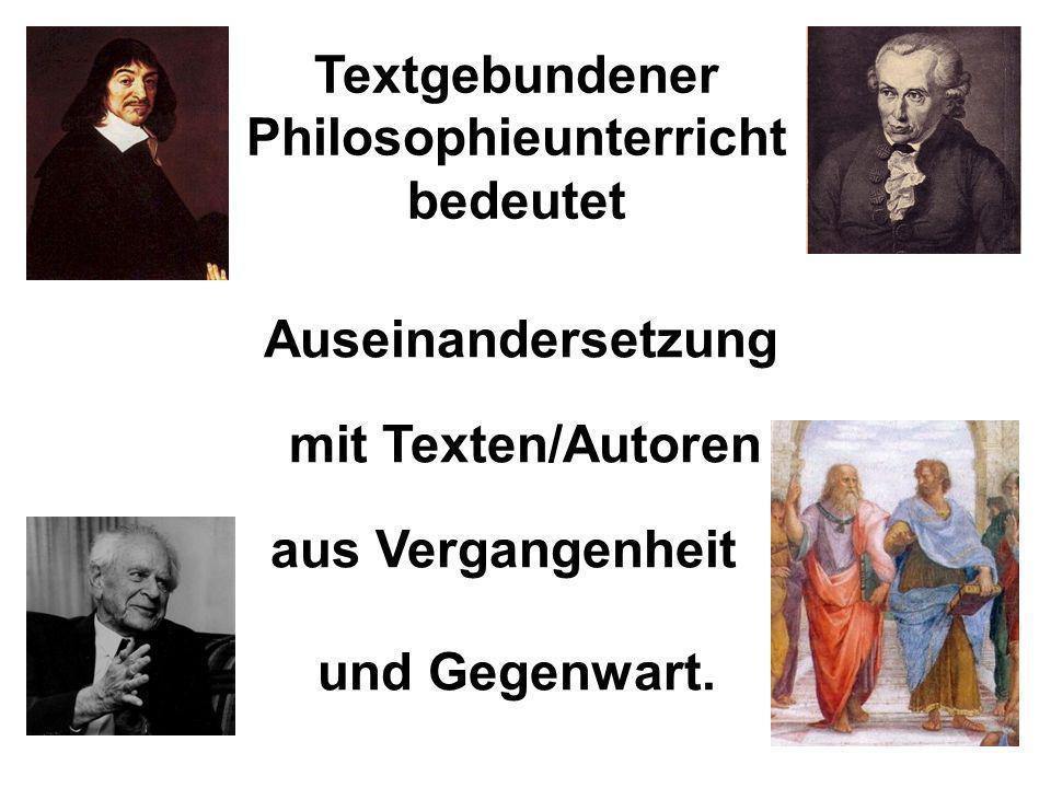 Textgebundener Philosophieunterricht bedeutet Auseinandersetzung aus Vergangenheit mit Texten/Autoren und Gegenwart.