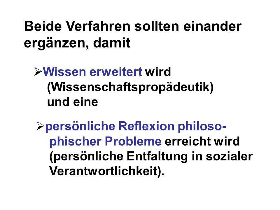 Beide Verfahren sollten einander ergänzen, damit Wissen erweitert wird (Wissenschaftspropädeutik) und eine persönliche Reflexion philoso- phischer Pro