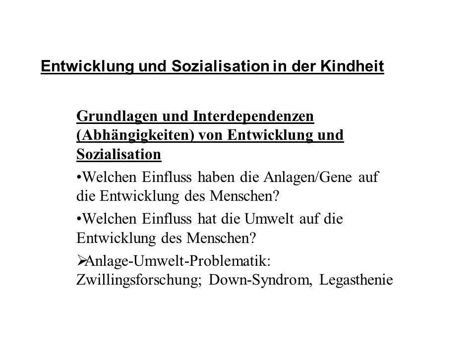 Entwicklung und Sozialisation in der Kindheit Grundlagen und Interdependenzen (Abhängigkeiten) von Entwicklung und Sozialisation Welchen Einfluss habe