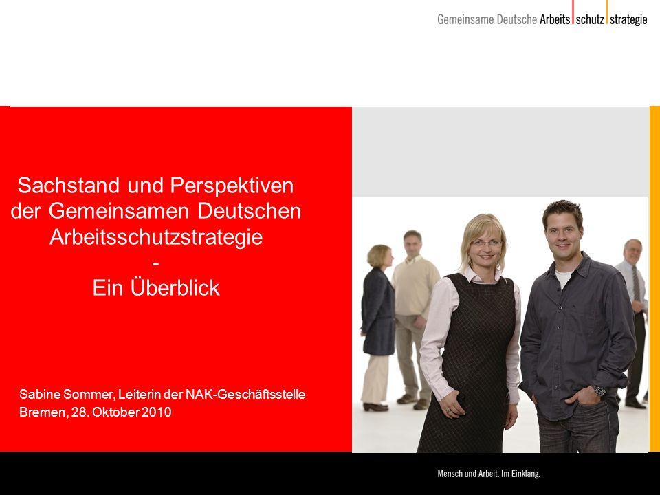 Sachstand und Perspektiven der Gemeinsamen Deutschen Arbeitsschutzstrategie - Ein Überblick Sabine Sommer, Leiterin der NAK-Geschäftsstelle Bremen, 28.