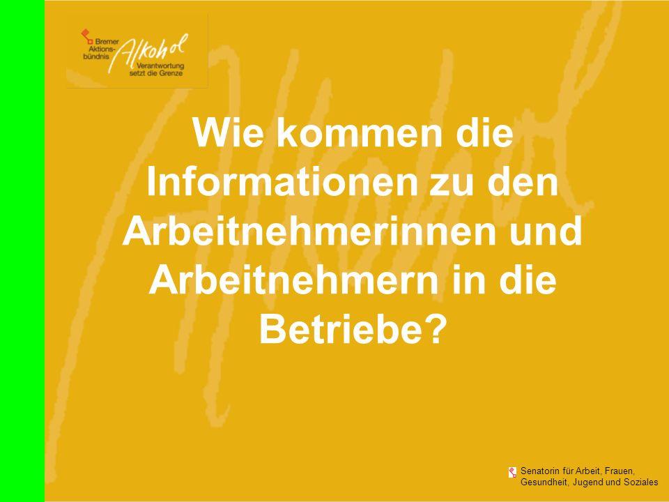 Senatorin für Arbeit, Frauen, Gesundheit, Jugend und Soziales Wie kommen die Informationen zu den Arbeitnehmerinnen und Arbeitnehmern in die Betriebe?