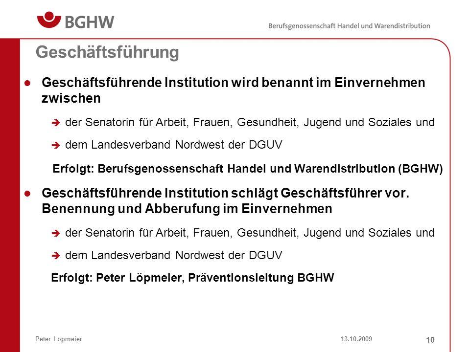 13.10.2009Peter Löpmeier 10 Geschäftsführung Geschäftsführende Institution wird benannt im Einvernehmen zwischen der Senatorin für Arbeit, Frauen, Ges