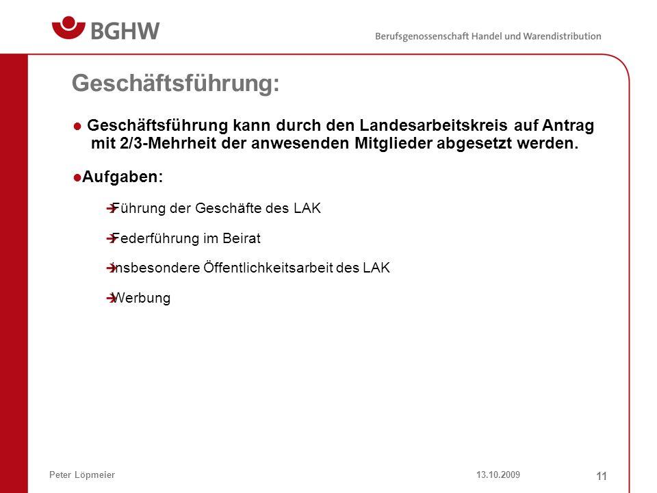 13.10.2009Peter Löpmeier 11 Geschäftsführung kann durch den Landesarbeitskreis auf Antrag mit 2/3-Mehrheit der anwesenden Mitglieder abgesetzt werden.