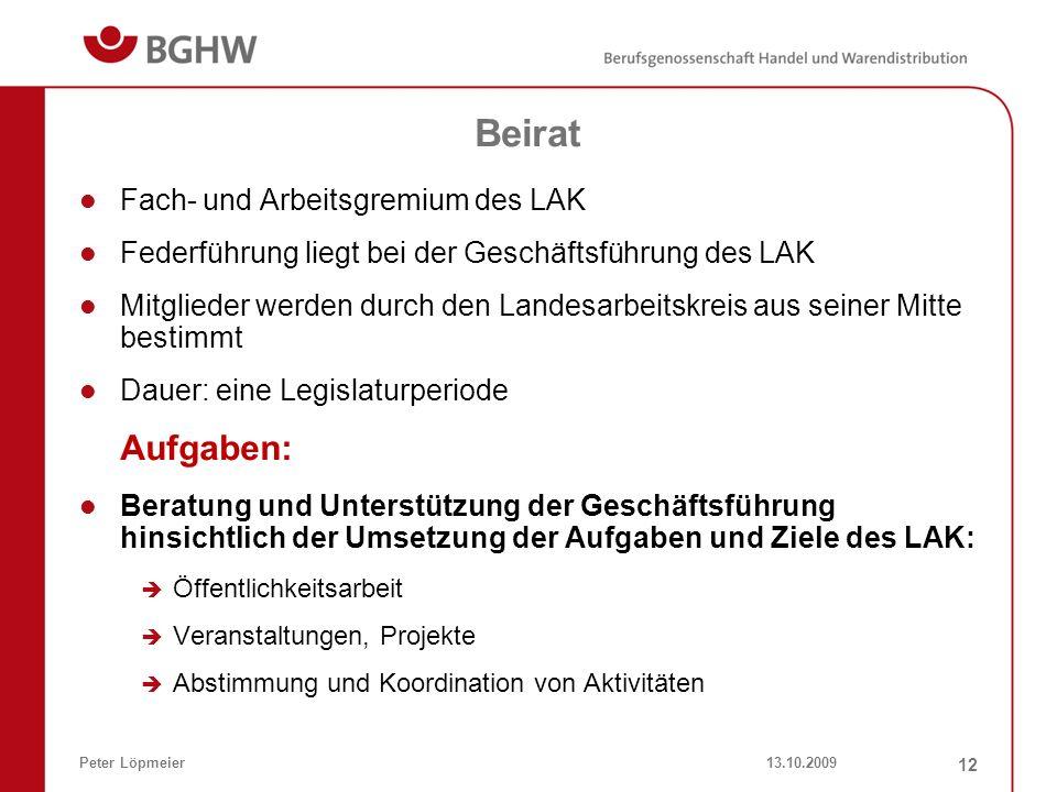 13.10.2009Peter Löpmeier 12 Beirat Fach- und Arbeitsgremium des LAK Federführung liegt bei der Geschäftsführung des LAK Mitglieder werden durch den La