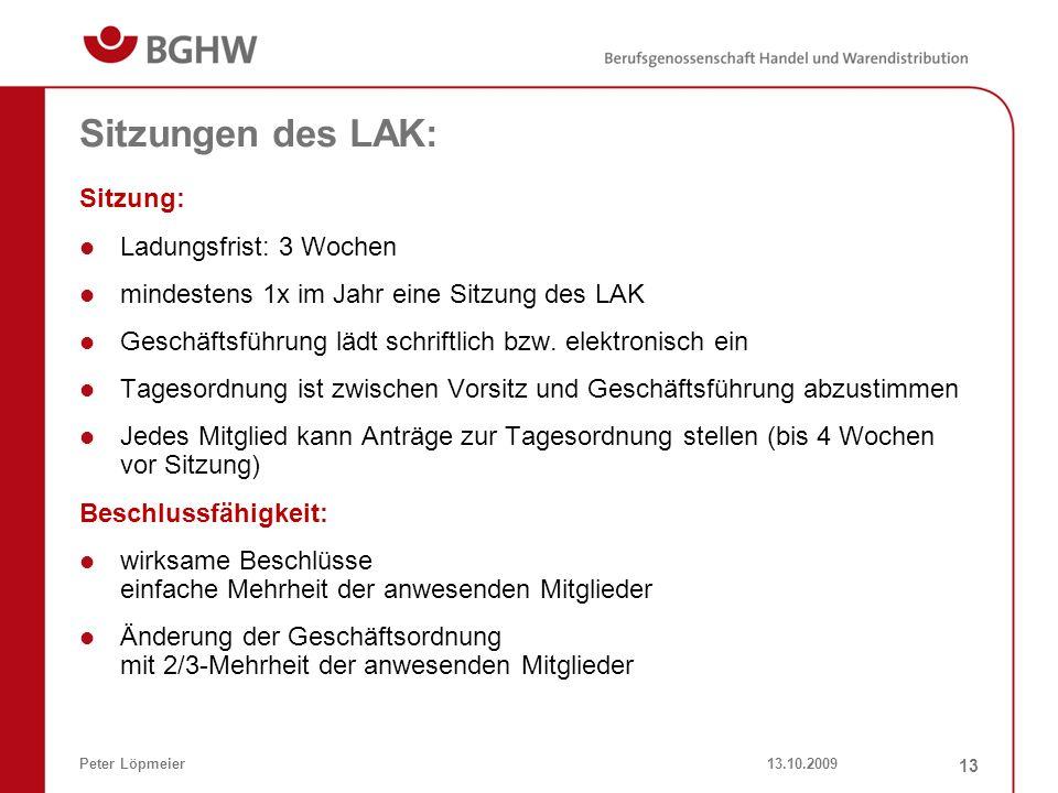 13.10.2009Peter Löpmeier 13 Sitzungen des LAK: Sitzung: Ladungsfrist: 3 Wochen mindestens 1x im Jahr eine Sitzung des LAK Geschäftsführung lädt schrif