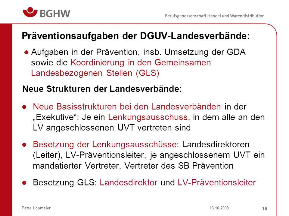 13.10.2009Peter Löpmeier 16 Präventionsaufgaben der DGUV-Landesverbände: Neue Basisstrukturen bei den Landesverbänden in der Exekutive: Je ein Lenkung