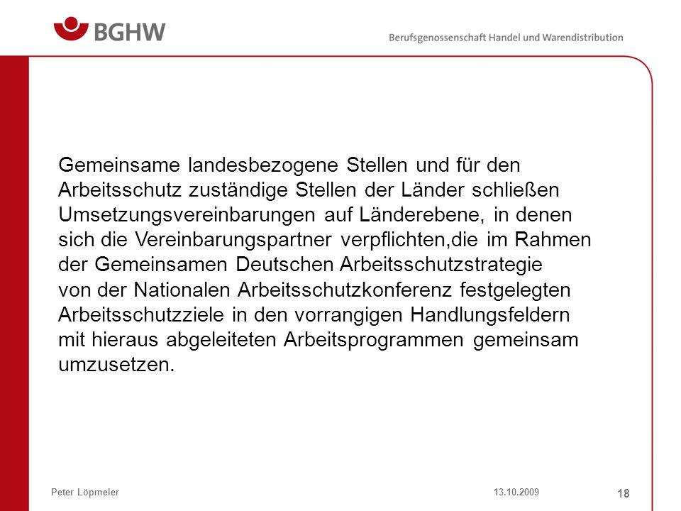 13.10.2009Peter Löpmeier 18 Gemeinsame landesbezogene Stellen und für den Arbeitsschutz zuständige Stellen der Länder schließen Umsetzungsvereinbarung