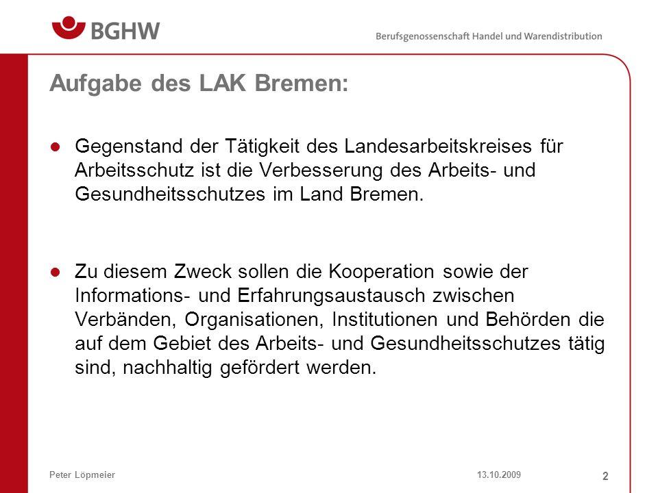 13.10.2009Peter Löpmeier 2 Aufgabe des LAK Bremen: Gegenstand der Tätigkeit des Landesarbeitskreises für Arbeitsschutz ist die Verbesserung des Arbeit