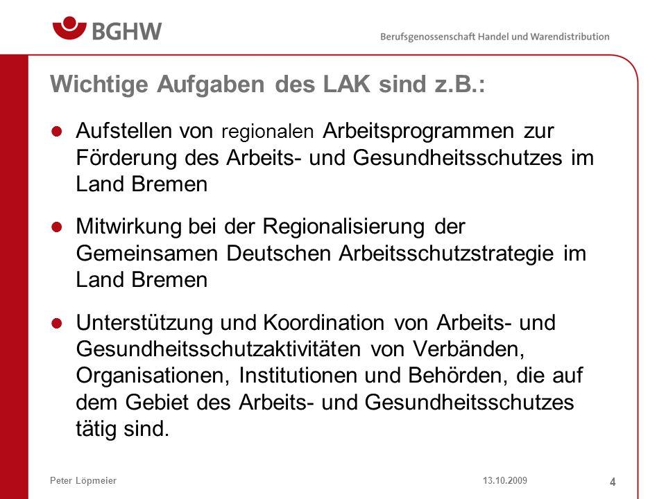13.10.2009Peter Löpmeier 4 Wichtige Aufgaben des LAK sind z.B.: Aufstellen von regionalen Arbeitsprogrammen zur Förderung des Arbeits- und Gesundheits