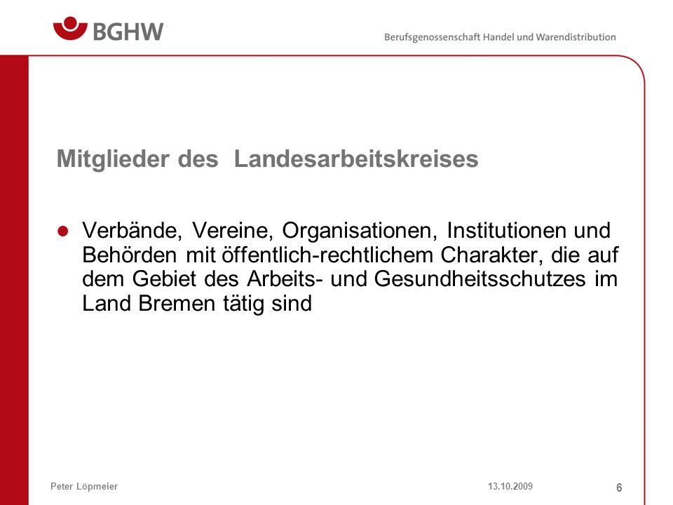13.10.2009Peter Löpmeier 6 Mitglieder des Landesarbeitskreises Verbände, Vereine, Organisationen, Institutionen und Behörden mit öffentlich-rechtliche