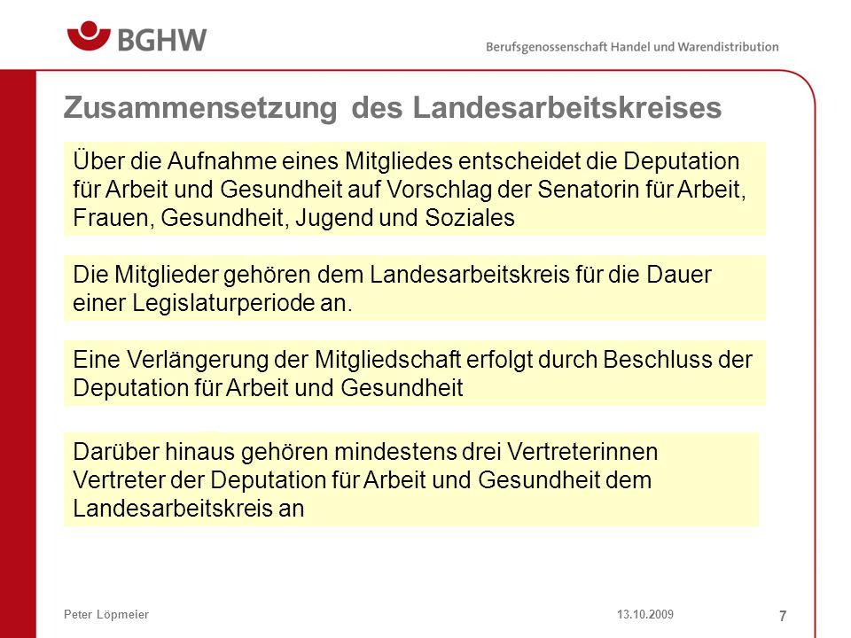 13.10.2009Peter Löpmeier 7 Über die Aufnahme eines Mitgliedes entscheidet die Deputation für Arbeit und Gesundheit auf Vorschlag der Senatorin für Arb