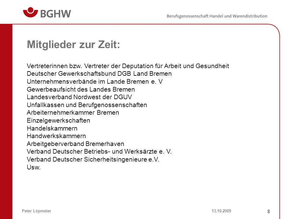 13.10.2009Peter Löpmeier 8 Mitglieder zur Zeit: Vertreterinnen bzw. Vertreter der Deputation für Arbeit und Gesundheit Deutscher Gewerkschaftsbund DGB