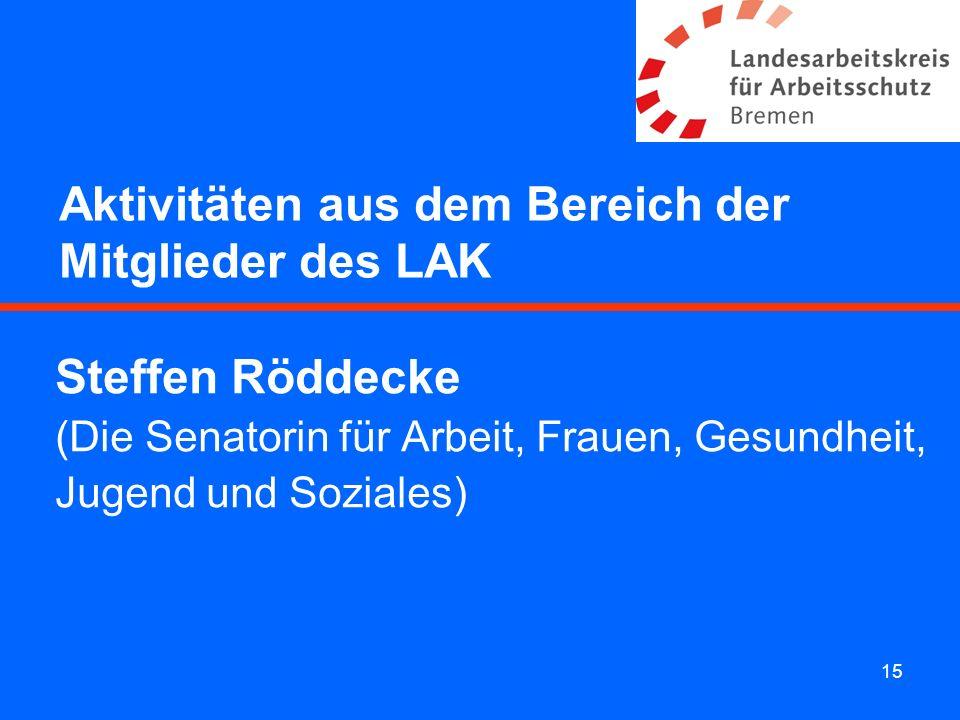 15 Aktivitäten aus dem Bereich der Mitglieder des LAK Steffen Röddecke (Die Senatorin für Arbeit, Frauen, Gesundheit, Jugend und Soziales)