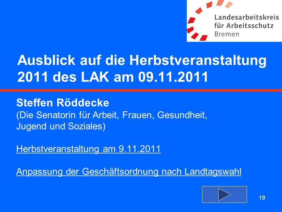 19 Ausblick auf die Herbstveranstaltung 2011 des LAK am 09.11.2011 Steffen Röddecke (Die Senatorin für Arbeit, Frauen, Gesundheit, Jugend und Soziales
