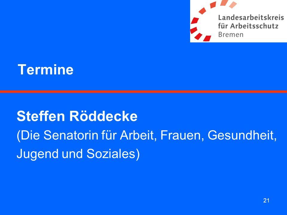 21 Termine Steffen Röddecke (Die Senatorin für Arbeit, Frauen, Gesundheit, Jugend und Soziales)