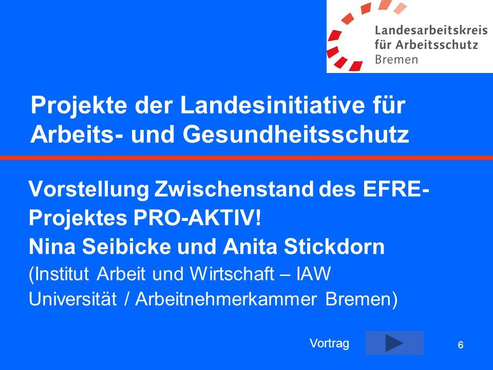 7 Projekte der Landesinitiative für Arbeits- und Gesundheitsschutz Vorstellung Zwischenstand des EFRE- Projektes Beginn Regio Ursula Rettke (Bildungszentrum der Wirtschaft im Unterwesergebiet e.V.) Vortrag