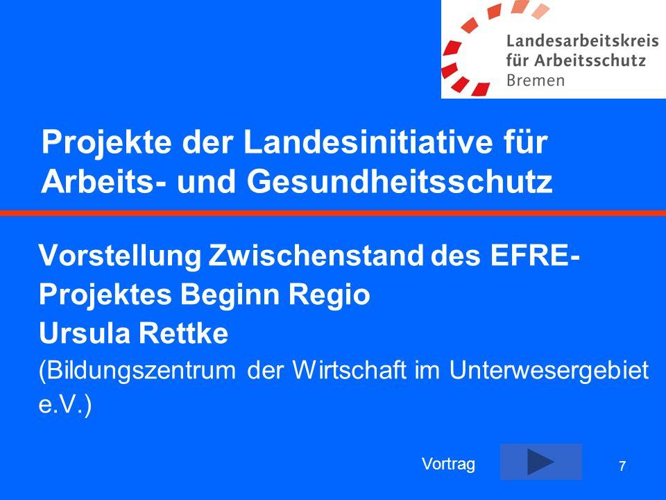 7 Projekte der Landesinitiative für Arbeits- und Gesundheitsschutz Vorstellung Zwischenstand des EFRE- Projektes Beginn Regio Ursula Rettke (Bildungsz