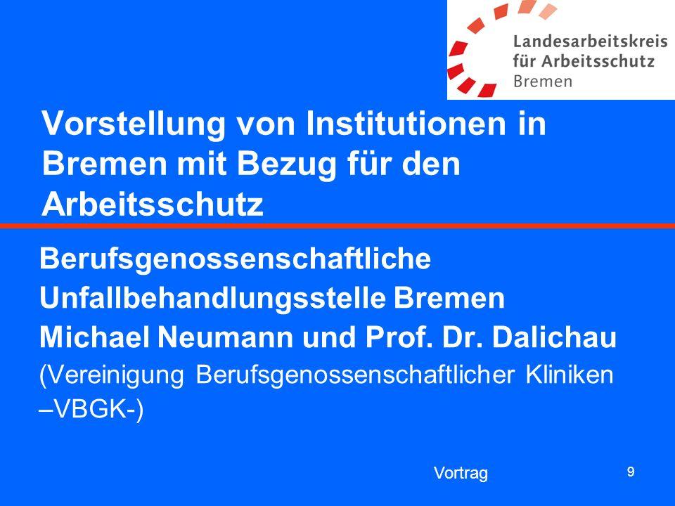 9 Vorstellung von Institutionen in Bremen mit Bezug für den Arbeitsschutz Berufsgenossenschaftliche Unfallbehandlungsstelle Bremen Michael Neumann und