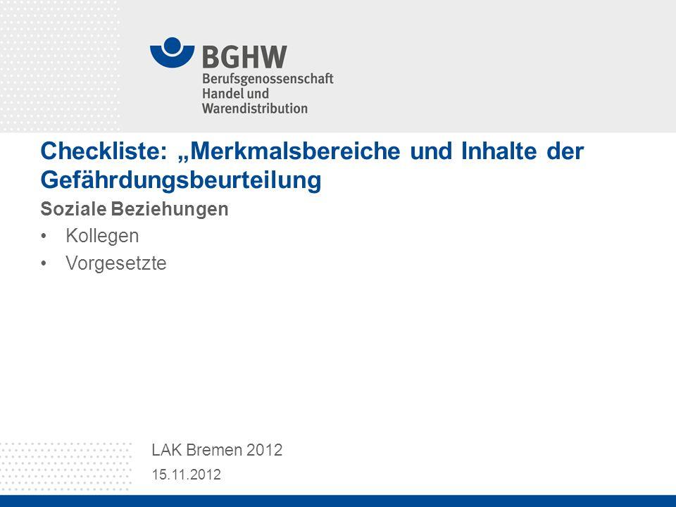 Checkliste: Merkmalsbereiche und Inhalte der Gefährdungsbeurteilung Soziale Beziehungen Kollegen Vorgesetzte 15.11.2012 LAK Bremen 2012