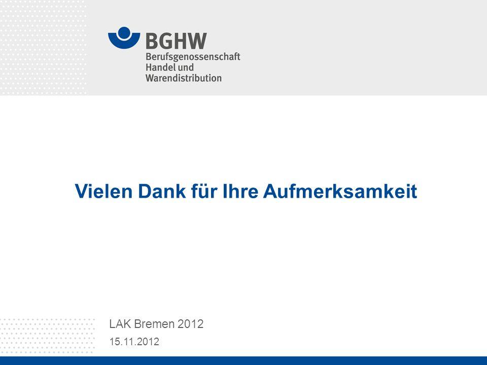Vielen Dank für Ihre Aufmerksamkeit 15.11.2012 LAK Bremen 2012