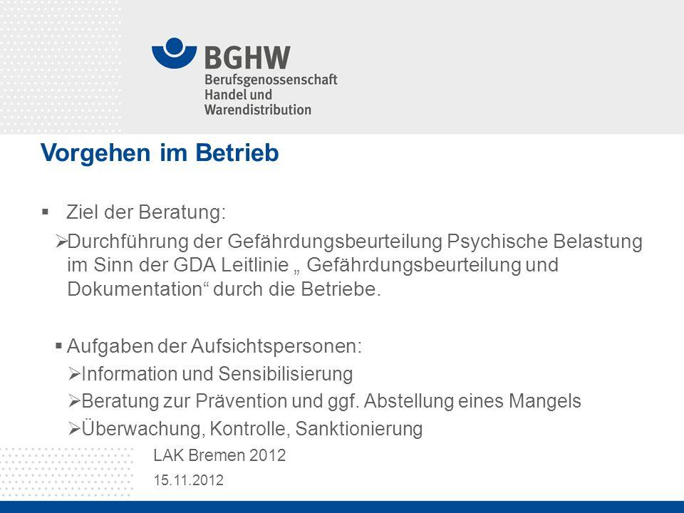 Vorgehen im Betrieb Ziel der Beratung: Durchführung der Gefährdungsbeurteilung Psychische Belastung im Sinn der GDA Leitlinie Gefährdungsbeurteilung u