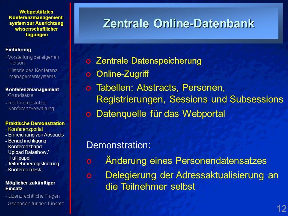 12. Datenbank Zentrale Online-Datenbank Zentrale Datenspeicherung Online-Zugriff Tabellen: Abstracts, Personen, Registrierungen, Sessions und Subsessi