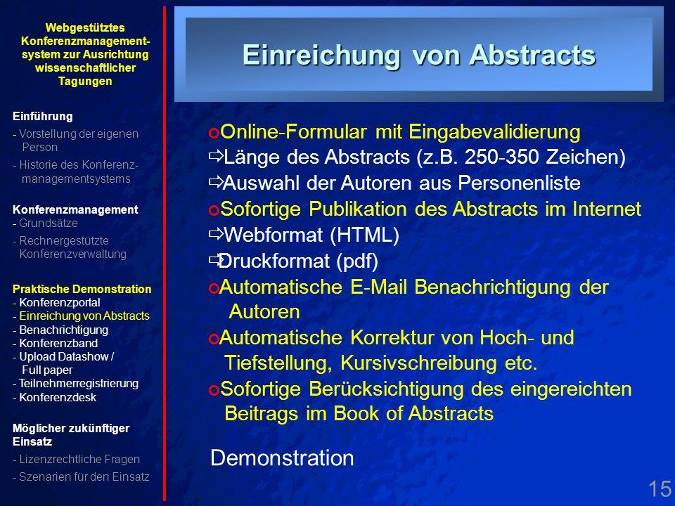 15. Einreichung Abstracts Einreichung von Abstracts Demonstration Online-Formular mit Eingabevalidierung Länge des Abstracts (z.B. 250-350 Zeichen) Au