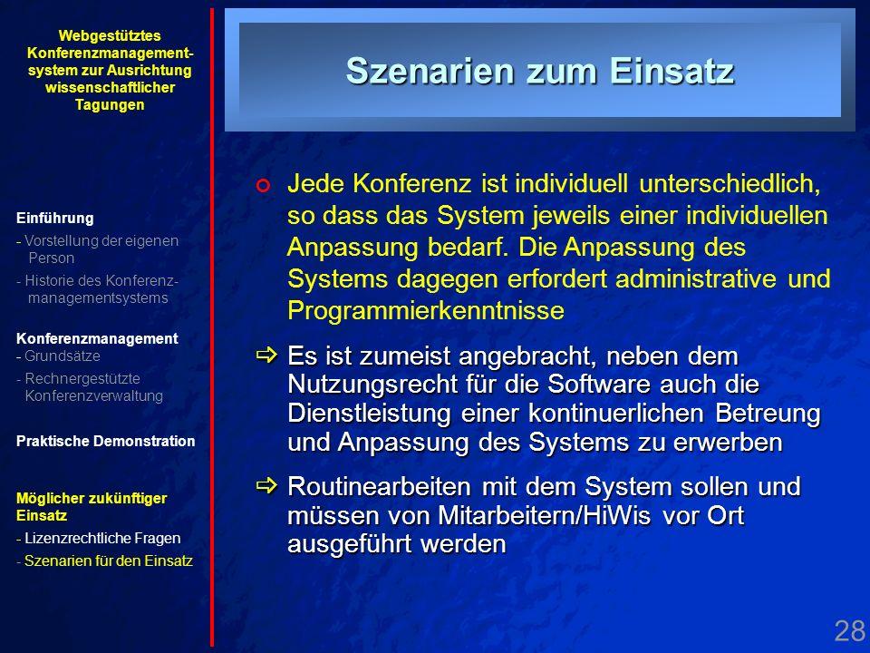 28. Einsatzszenarien Szenarien zum Einsatz Jede Konferenz ist individuell unterschiedlich, so dass das System jeweils einer individuellen Anpassung be