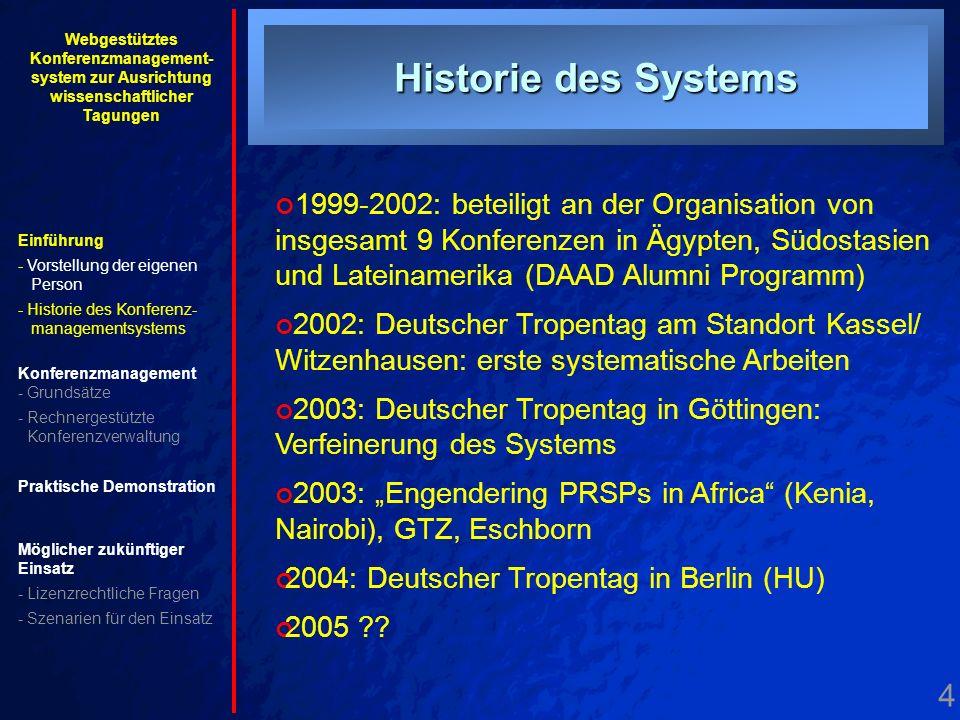 4. Historie Historie des Systems 1999-2002: beteiligt an der Organisation von insgesamt 9 Konferenzen in Ägypten, Südostasien und Lateinamerika (DAAD