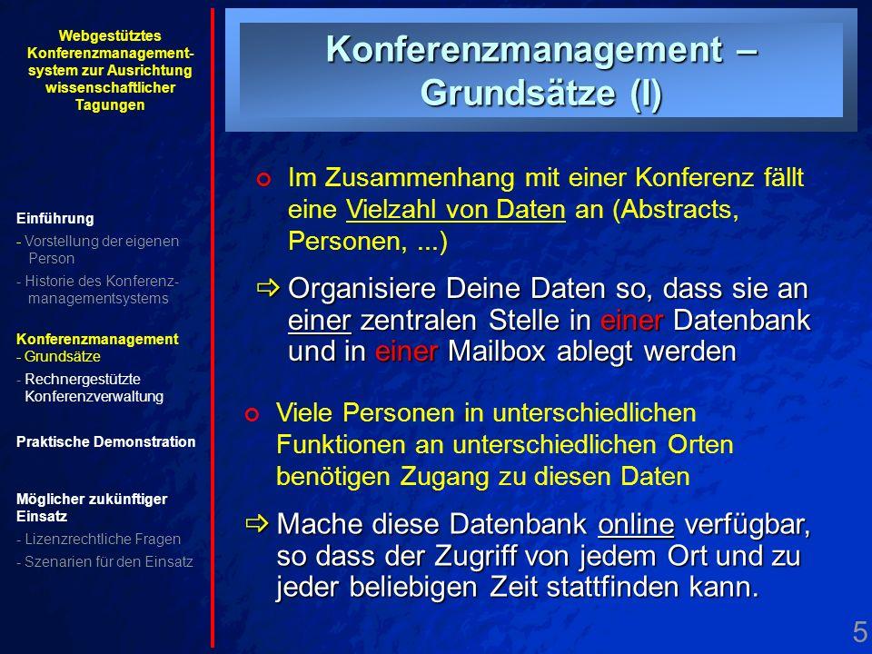 5. Grundsätze I Konferenzmanagement – Grundsätze (I) Im Zusammenhang mit einer Konferenz fällt eine Vielzahl von Daten an (Abstracts, Personen,...) Or