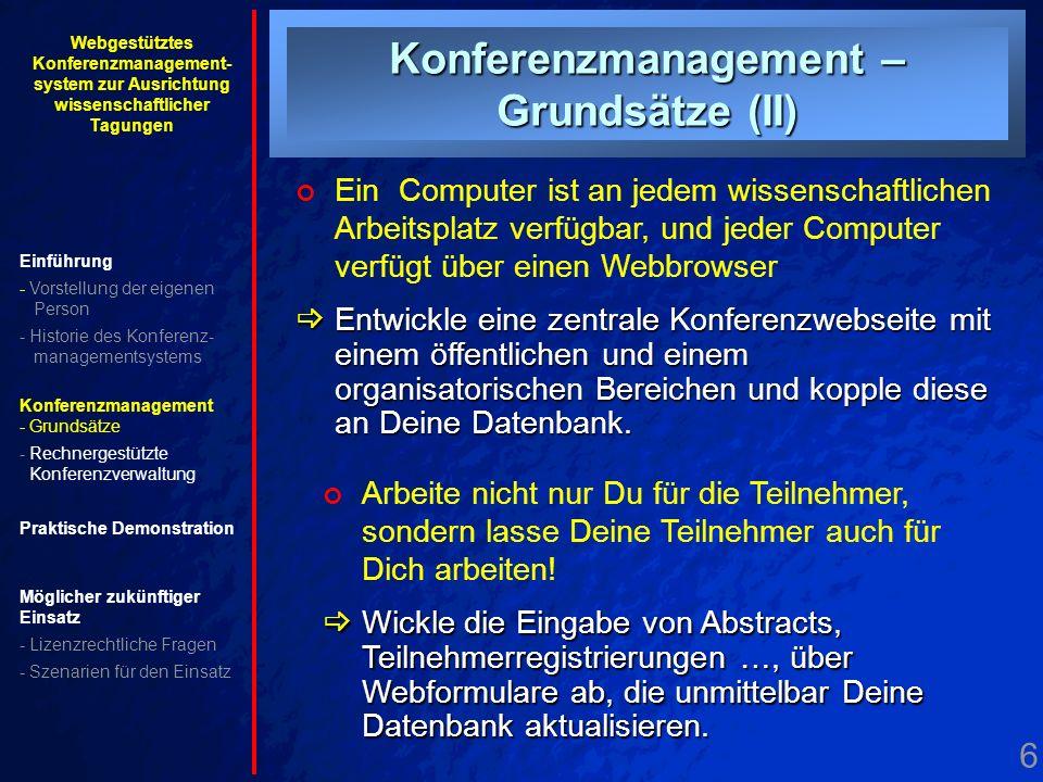 6. Grundsätze II Konferenzmanagement – Grundsätze (II) Ein Computer ist an jedem wissenschaftlichen Arbeitsplatz verfügbar, und jeder Computer verfügt
