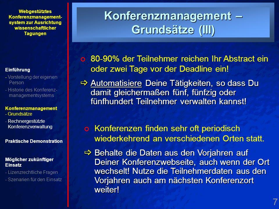 7. Grundsätze III Konferenzmanagement – Grundsätze (III) 80-90% der Teilnehmer reichen Ihr Abstract ein oder zwei Tage vor der Deadline ein! Automatis