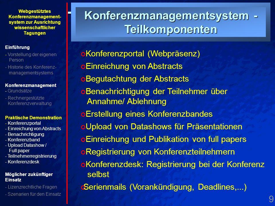 9. Teilkomponenten Konferenzmanagementsystem - Teilkomponenten Konferenzportal (Webpräsenz) Einreichung von Abstracts Begutachtung der Abstracts Benac