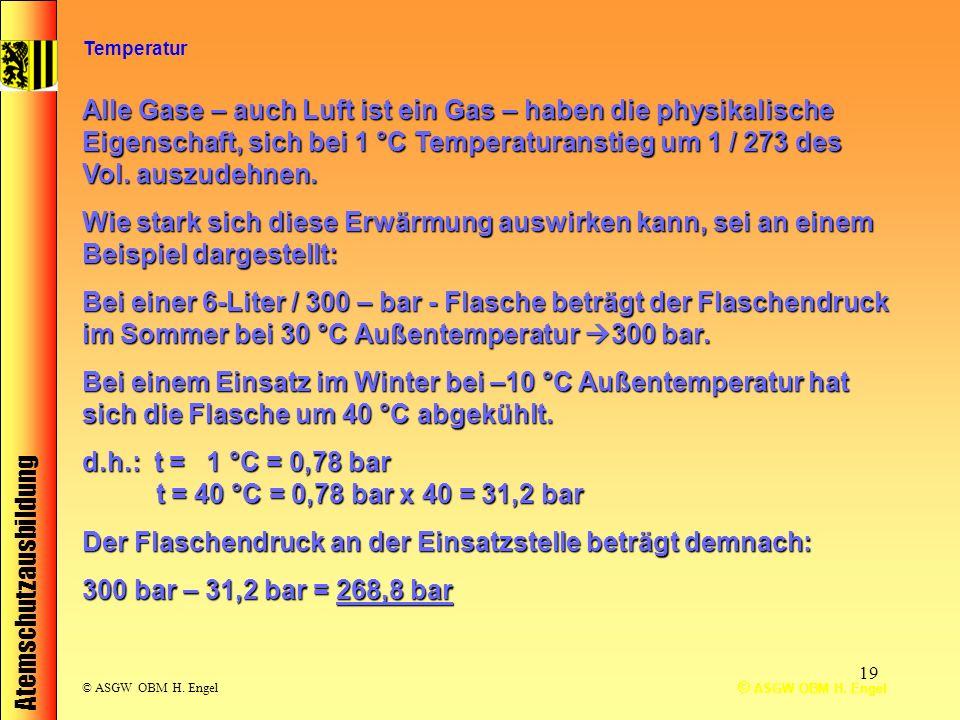 Atemschutzausbildung © ASGW OBM H. Engel 19 © ASGW OBM H. Engel Alle Gase – auch Luft ist ein Gas – haben die physikalische Eigenschaft, sich bei 1 °C